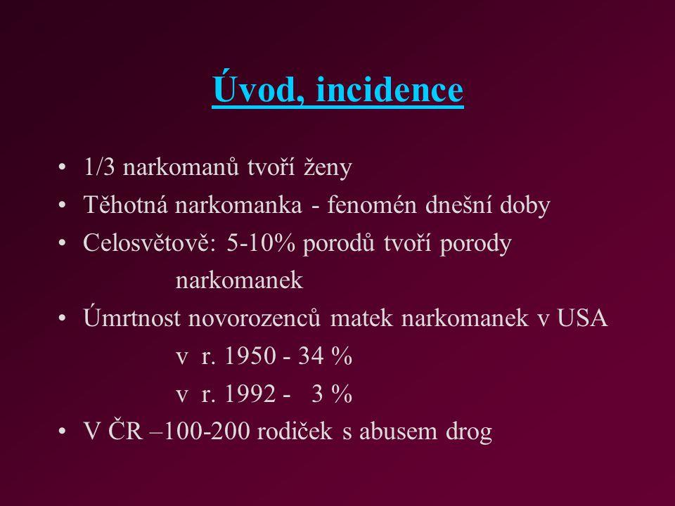 Úvod, incidence 1/3 narkomanů tvoří ženy Těhotná narkomanka - fenomén dnešní doby Celosvětově: 5-10% porodů tvoří porody narkomanek Úmrtnost novorozen