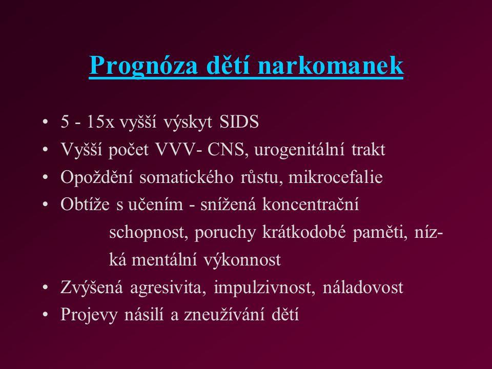 Prognóza dětí narkomanek 5 - 15x vyšší výskyt SIDS Vyšší počet VVV- CNS, urogenitální trakt Opoždění somatického růstu, mikrocefalie Obtíže s učením -