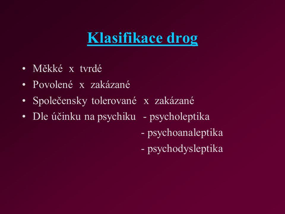 Klasifikace drog Měkké x tvrdé Povolené x zakázané Společensky tolerované x zakázané Dle účinku na psychiku - psycholeptika - psychoanaleptika - psych
