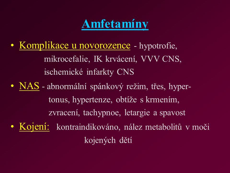 Amfetamíny Komplikace u novorozence - hypotrofie, mikrocefalie, IK krvácení, VVV CNS, ischemické infarkty CNS NAS - abnormální spánkový režim, třes, h