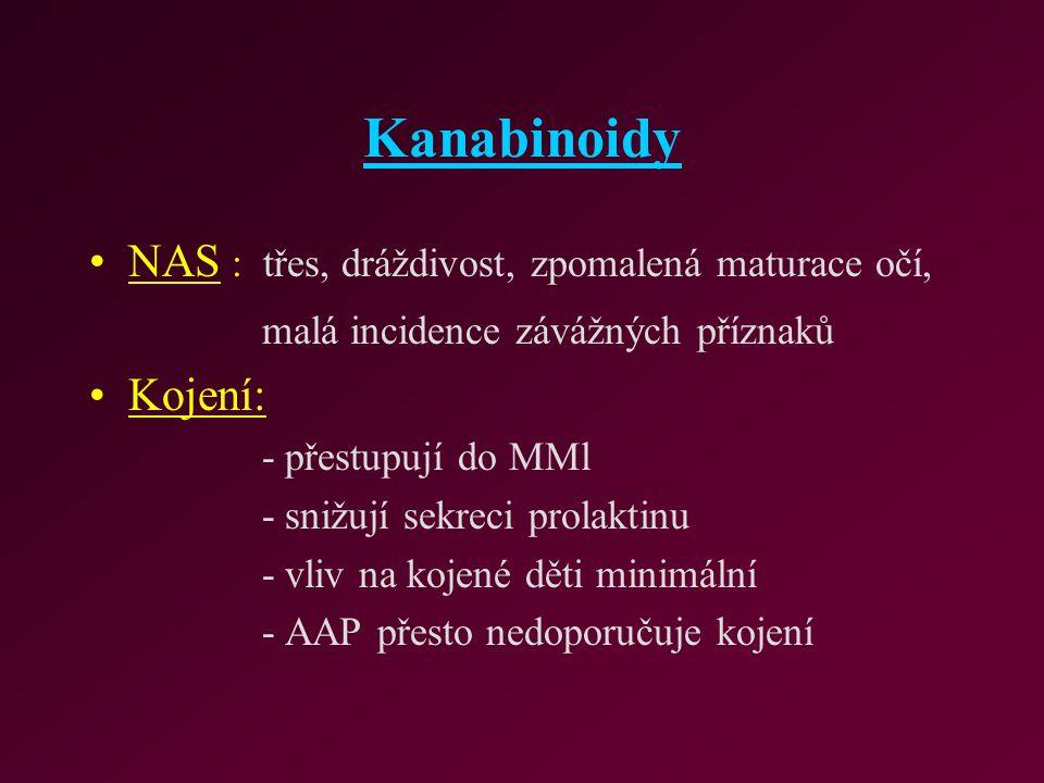 Kanabinoidy NAS : třes, dráždivost, zpomalená maturace očí, malá incidence závážných příznaků Kojení: - přestupují do MMl - snižují sekreci prolaktinu