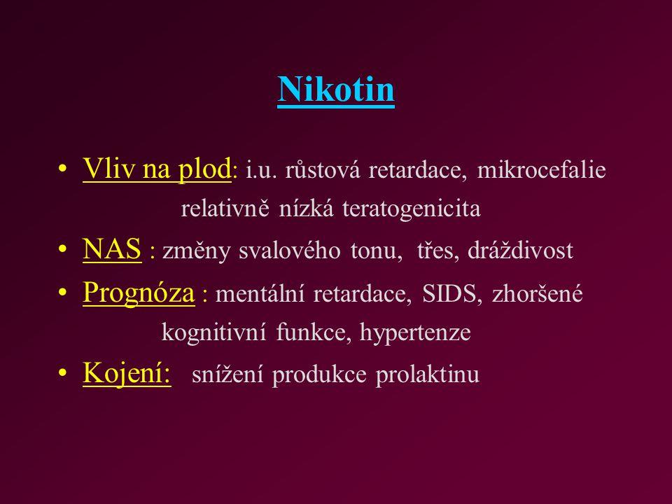 Nikotin Vliv na plod : i.u. růstová retardace, mikrocefalie relativně nízká teratogenicita NAS : změny svalového tonu, třes, dráždivost Prognóza : men