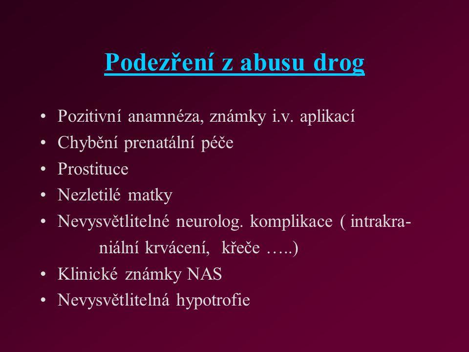 Podezření z abusu drog Pozitivní anamnéza, známky i.v. aplikací Chybění prenatální péče Prostituce Nezletilé matky Nevysvětlitelné neurolog. komplikac