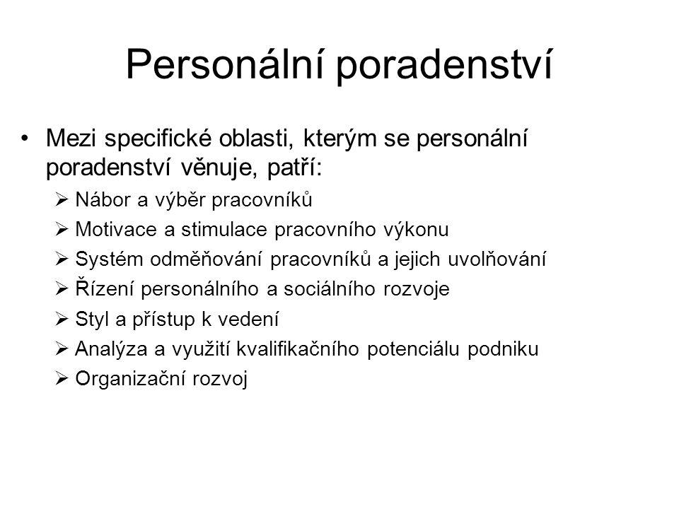 Personální poradenství Mezi specifické oblasti, kterým se personální poradenství věnuje, patří:  Nábor a výběr pracovníků  Motivace a stimulace prac