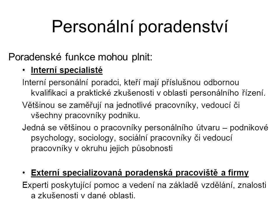 Personální poradenství Poradenské funkce mohou plnit: Interní specialisté Interní personální poradci, kteří mají příslušnou odbornou kvalifikaci a pra