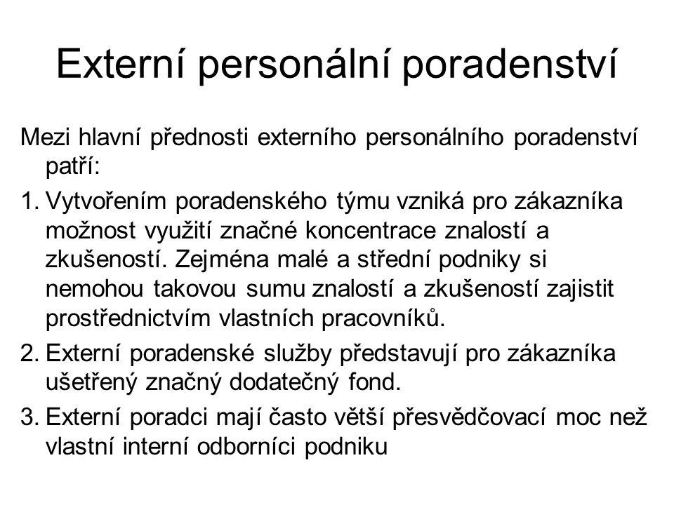 Externí personální poradenství Mezi hlavní přednosti externího personálního poradenství patří: 1.Vytvořením poradenského týmu vzniká pro zákazníka mož