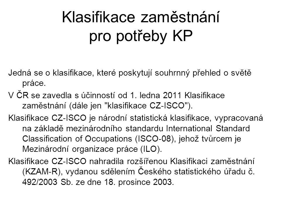Klasifikace zaměstnání pro potřeby KP Jedná se o klasifikace, které poskytují souhrnný přehled o světě práce. V ČR se zavedla s účinností od 1. ledna