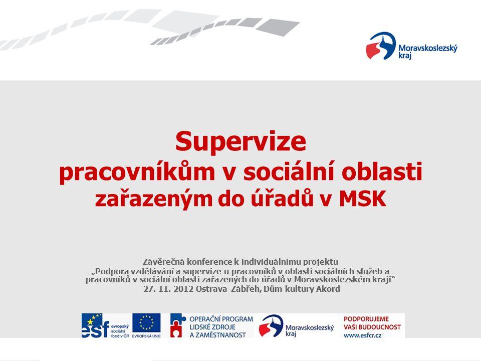 """Supervize pracovníkům v sociální oblasti zařazeným do úřadů v MSK Závěrečná konference k individuálnímu projektu """"Podpora vzdělávání a supervize u pracovníků v oblasti sociálních služeb a pracovníků v sociální oblasti zařazených do úřadů v Moravskoslezském kraji 27."""