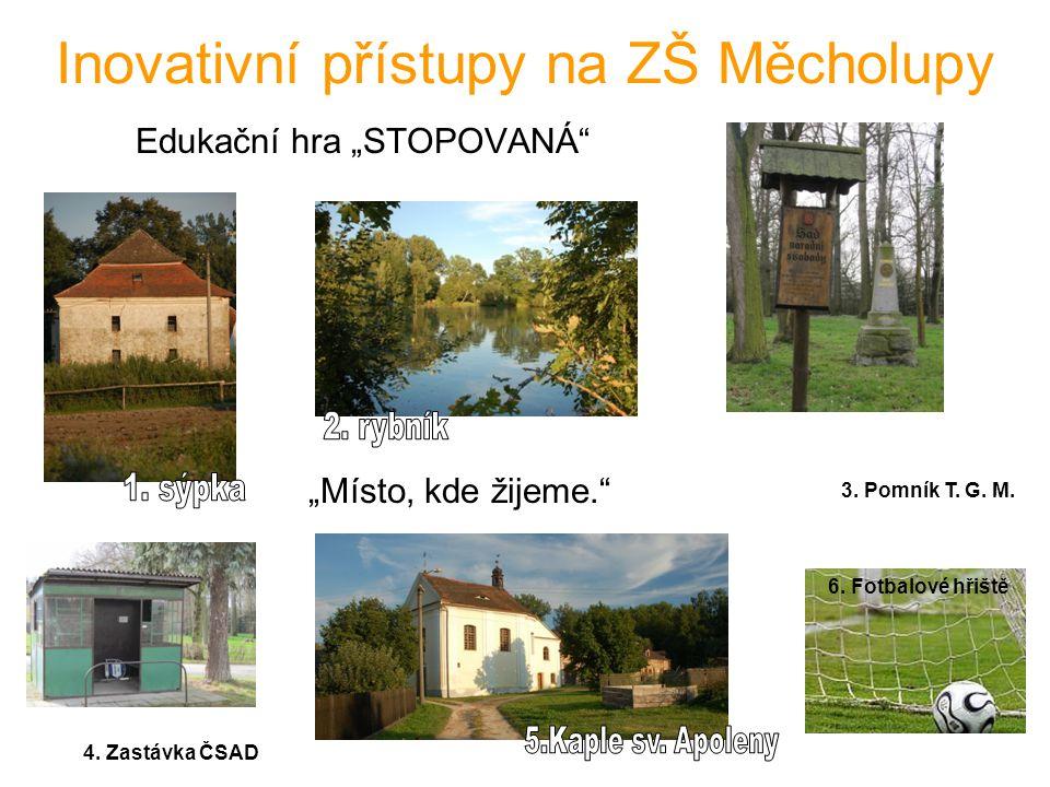 """Inovativní přístupy na ZŠ Měcholupy Edukační hra """"STOPOVANÁ """"Místo, kde žijeme. 3."""