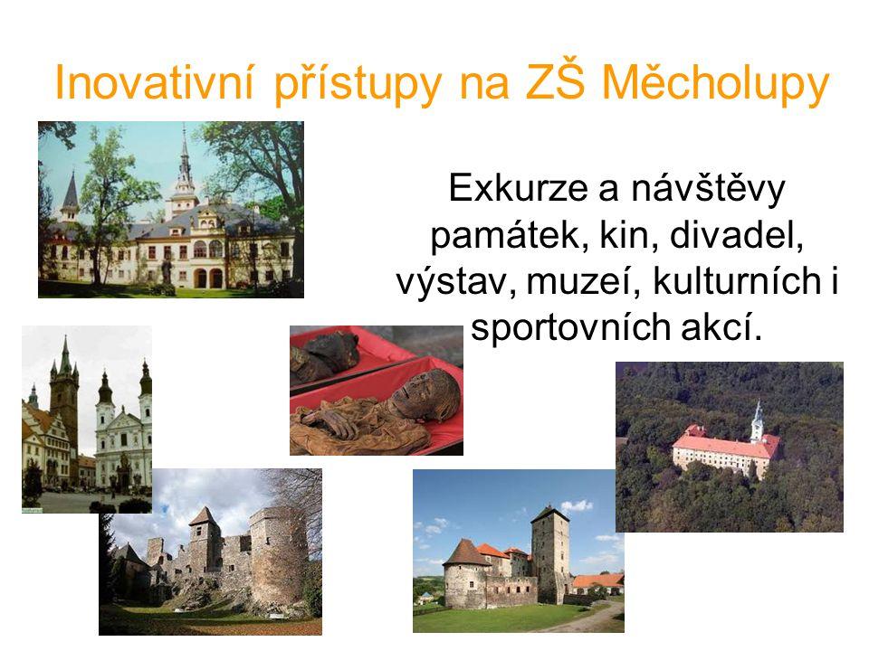 Inovativní přístupy na ZŠ Měcholupy Exkurze a návštěvy památek, kin, divadel, výstav, muzeí, kulturních i sportovních akcí.