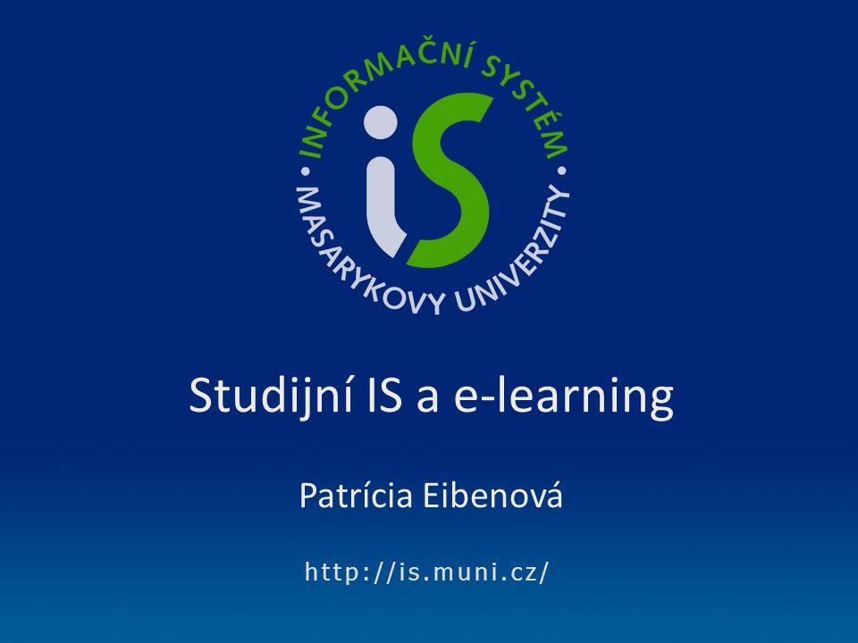 http://is.muni.cz/ Studijní IS a e-learning Patrícia Eibenová