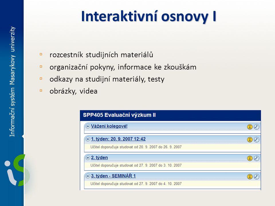 ▫ rozcestník studijních materiálů ▫ organizační pokyny, informace ke zkouškám ▫ odkazy na studijní materiály, testy ▫ obrázky, videa Informační systém