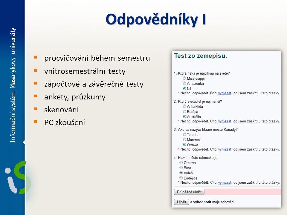 Informační systém Masarykovy univerzity Odpovědníky I  procvičování během semestru  vnitrosemestrální testy  zápočtové a závěrečné testy  ankety,