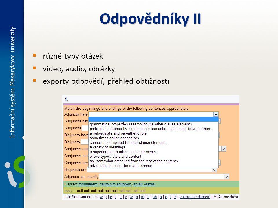 Informační systém Masarykovy univerzity Odpovědníky II  různé typy otázek  video, audio, obrázky  exporty odpovědí, přehled obtížnosti