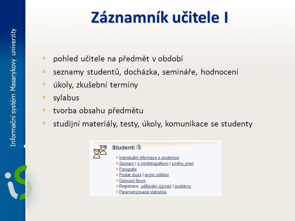 ▫ pohled učitele na předmět v období ▫ seznamy studentů, docházka, semináře, hodnocení ▫ úkoly, zkušební termíny ▫ sylabus ▫ tvorba obsahu předmětu ▫