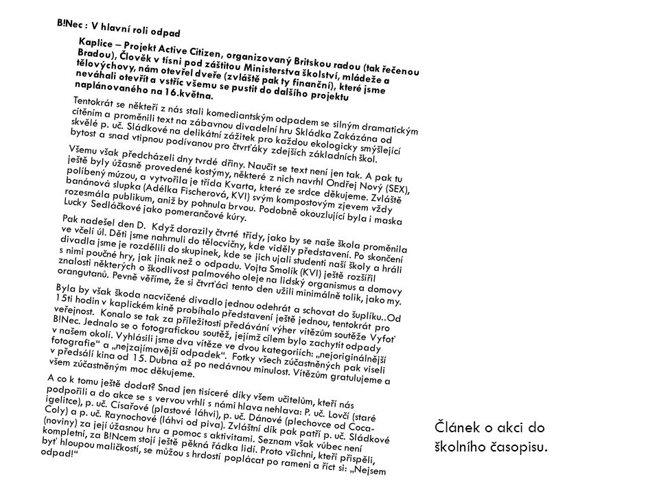B!Nec : V hlavní roli odpad Kaplice – Projekt Active Citizen, organizovaný Britskou radou (tak řečenou Bradou), Člověk v tísni pod záštitou Ministerstva školství, mládeže a tělovýchovy, nám otevřel dveře (zvláště pak ty finanční), které jsme neváhali otevřít a vstříc všemu se pustit do dalšího projektu naplánovaného na 16.května.