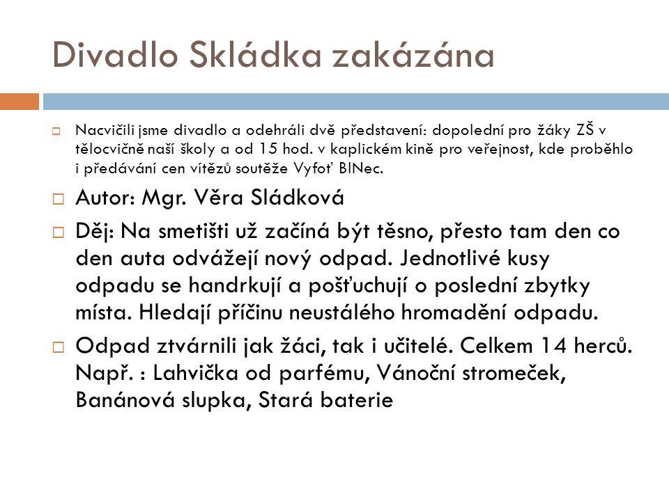 Divadlo Skládka zakázána  Nacvičili jsme divadlo a odehráli dvě představení: dopolední pro žáky ZŠ v tělocvičně naší školy a od 15 hod.