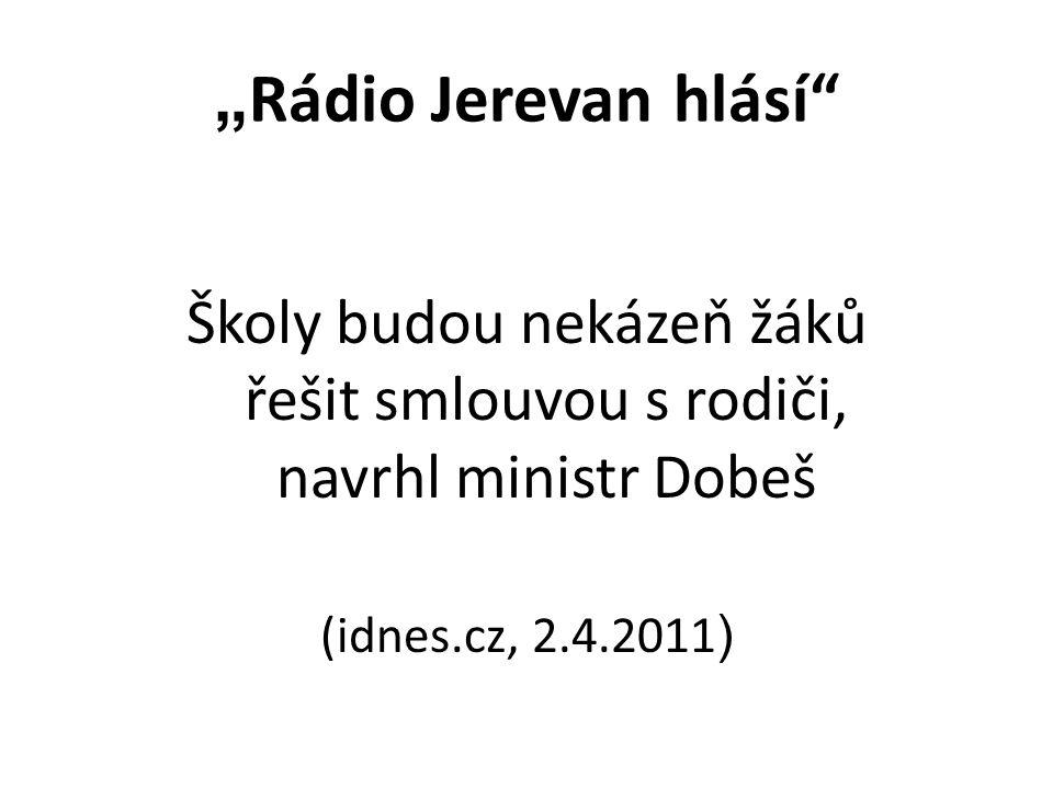 """"""" Rádio Jerevan hlásí"""" Školy budou nekázeň žáků řešit smlouvou s rodiči, navrhl ministr Dobeš (idnes.cz, 2.4.2011 )"""