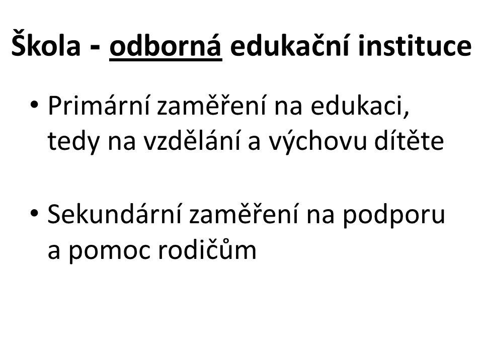 Škola - odborná edukační instituce Primární zaměření na edukaci, tedy na vzdělání a výchovu dítěte Sekundární zaměření na podporu a pomoc rodičům