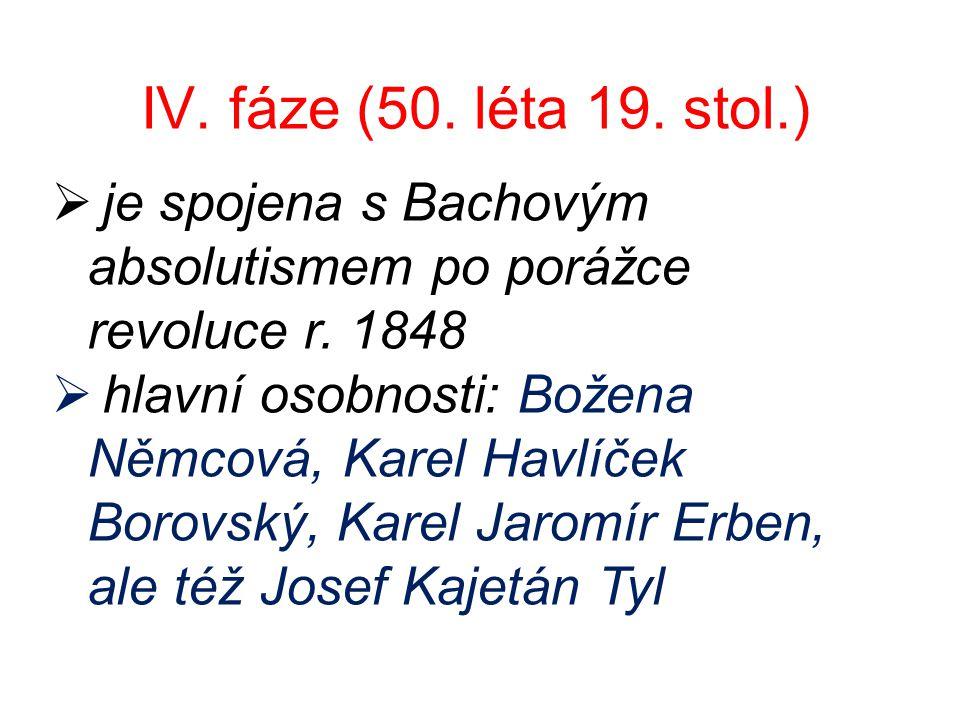 IV. fáze (50. léta 19. stol.)  je spojena s Bachovým absolutismem po porážce revoluce r.