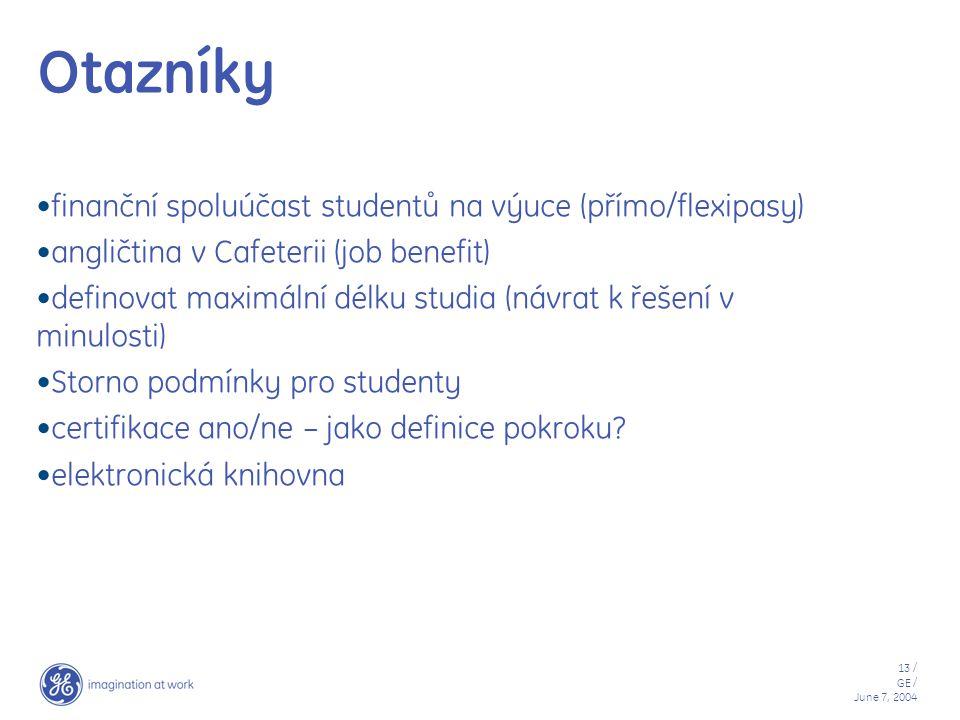 13 / GE / June 7, 2004 Otazníky finanční spoluúčast studentů na výuce (přímo/flexipasy) angličtina v Cafeterii (job benefit) definovat maximální délku