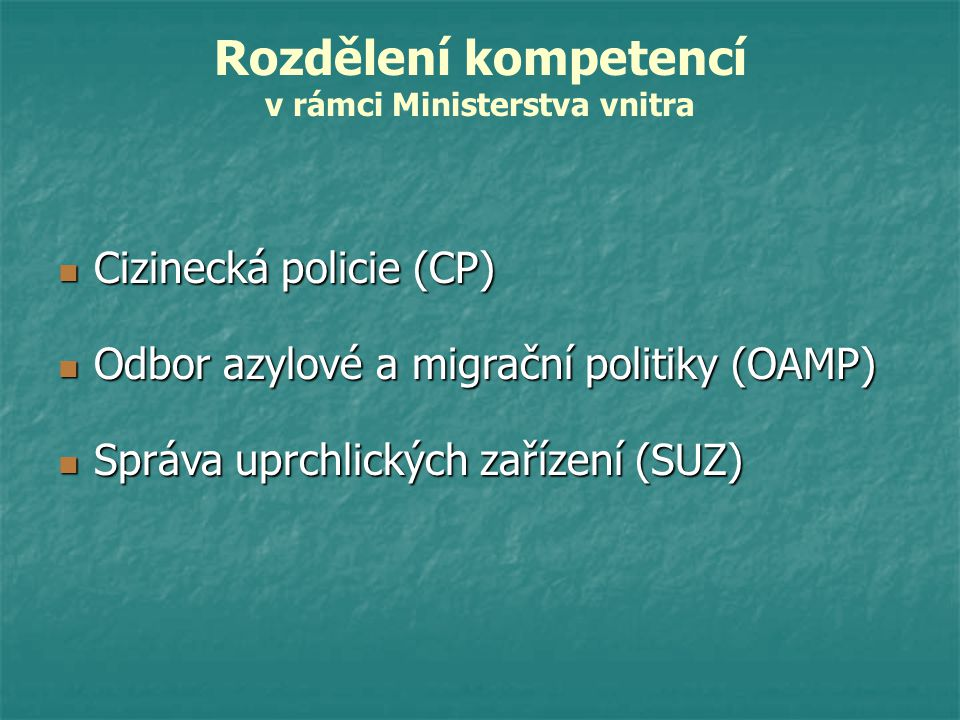 Rozdělení kompetencí v rámci Ministerstva vnitra Cizinecká policie (CP) Cizinecká policie (CP) Odbor azylové a migrační politiky (OAMP) Odbor azylové