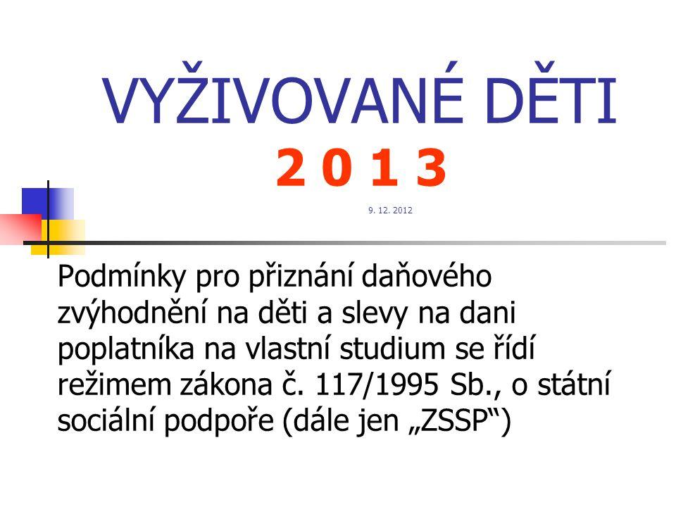 VYŽIVOVANÉ DĚTI 2 0 1 3 9. 12. 2012 Podmínky pro přiznání daňového zvýhodnění na děti a slevy na dani poplatníka na vlastní studium se řídí režimem zá