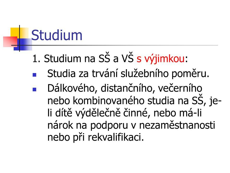 Studium 1.Studium na SŠ a VŠ s výjimkou: Studia za trvání služebního poměru.