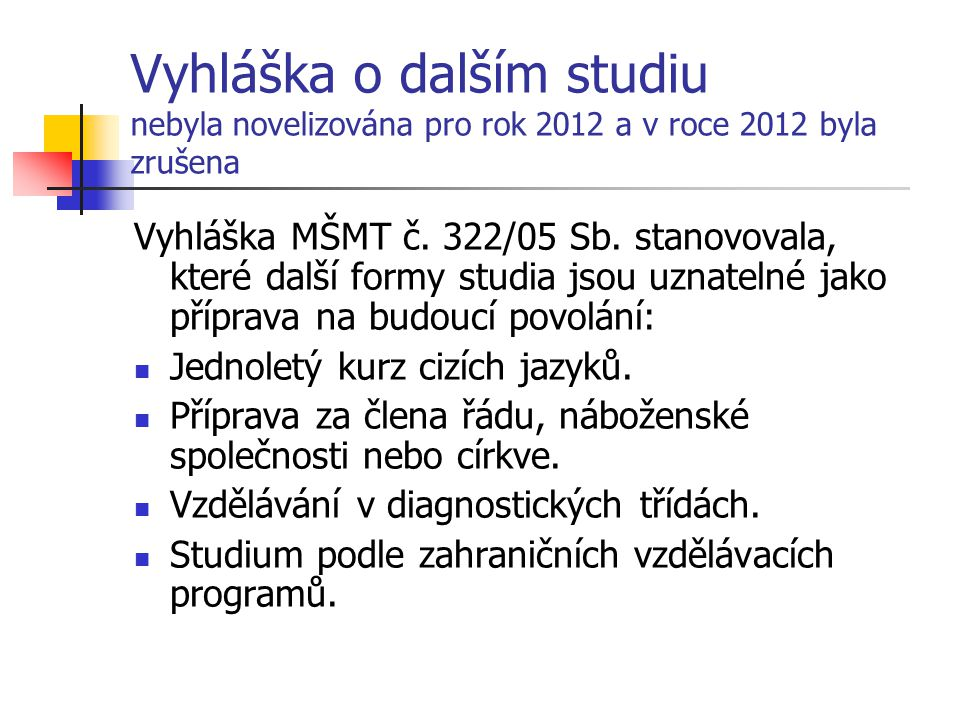 Vyhláška o dalším studiu nebyla novelizována pro rok 2012 a v roce 2012 byla zrušena Vyhláška MŠMT č. 322/05 Sb. stanovovala, které další formy studia