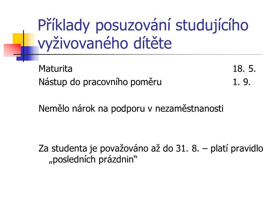 Příklady posuzování studujícího vyživovaného dítěte Maturita18. 5. Nástup do pracovního poměru1. 9. Nemělo nárok na podporu v nezaměstnanosti Za stude