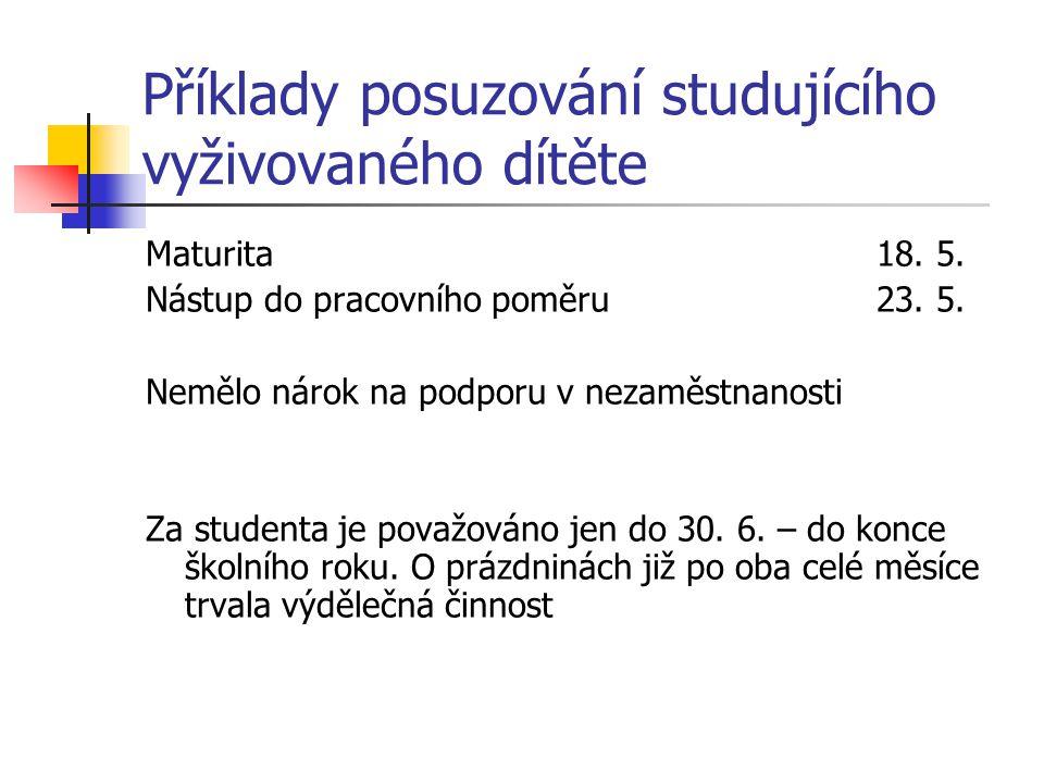 Příklady posuzování studujícího vyživovaného dítěte Maturita18. 5. Nástup do pracovního poměru23. 5. Nemělo nárok na podporu v nezaměstnanosti Za stud