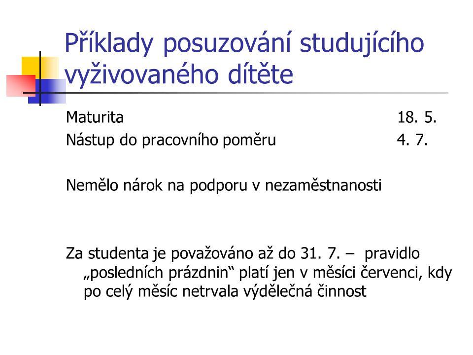 Příklady posuzování studujícího vyživovaného dítěte Maturita18. 5. Nástup do pracovního poměru4. 7. Nemělo nárok na podporu v nezaměstnanosti Za stude