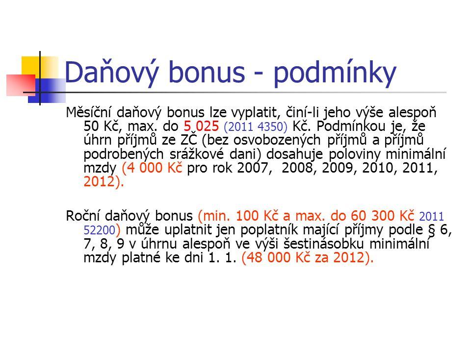 Daňový bonus - podmínky Měsíční daňový bonus lze vyplatit, činí-li jeho výše alespoň 50 Kč, max. do 5 025 (2011 4350) Kč. Podmínkou je, že úhrn příjmů