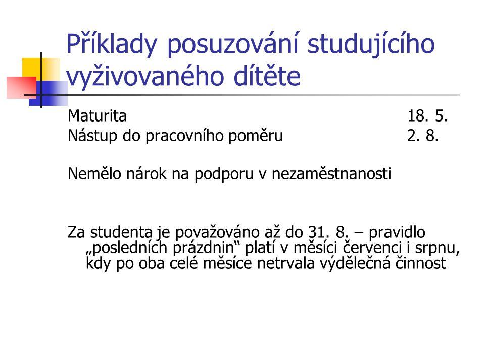 Příklady posuzování studujícího vyživovaného dítěte Maturita18. 5. Nástup do pracovního poměru2. 8. Nemělo nárok na podporu v nezaměstnanosti Za stude