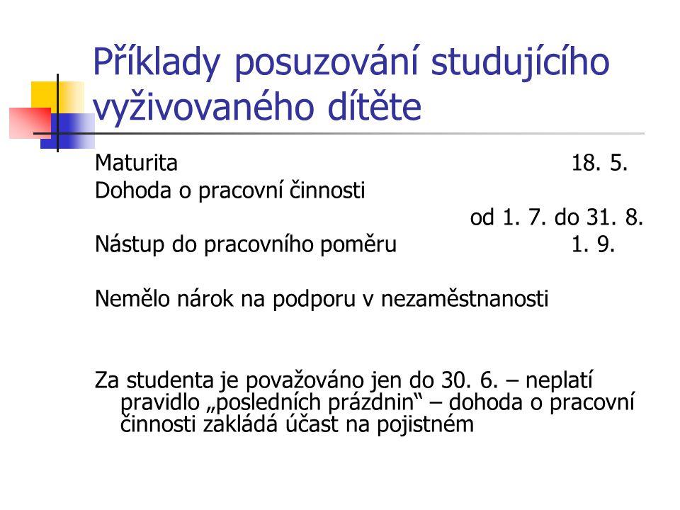 Příklady posuzování studujícího vyživovaného dítěte Maturita18. 5. Dohoda o pracovní činnosti od 1. 7. do 31. 8. Nástup do pracovního poměru1. 9. Nemě