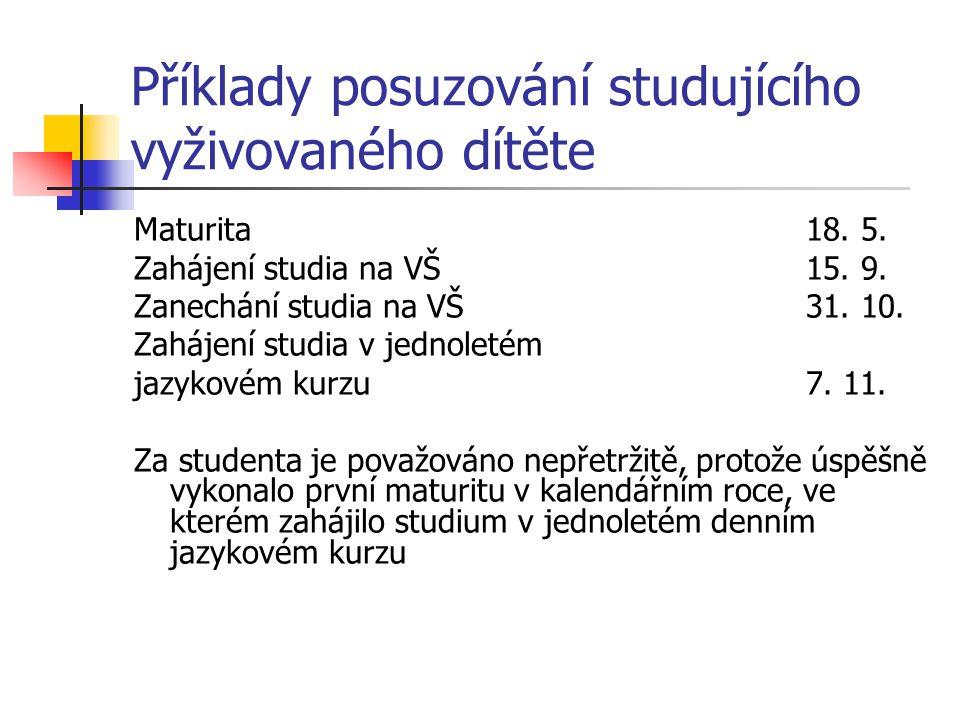 Příklady posuzování studujícího vyživovaného dítěte Maturita18. 5. Zahájení studia na VŠ15. 9. Zanechání studia na VŠ31. 10. Zahájení studia v jednole