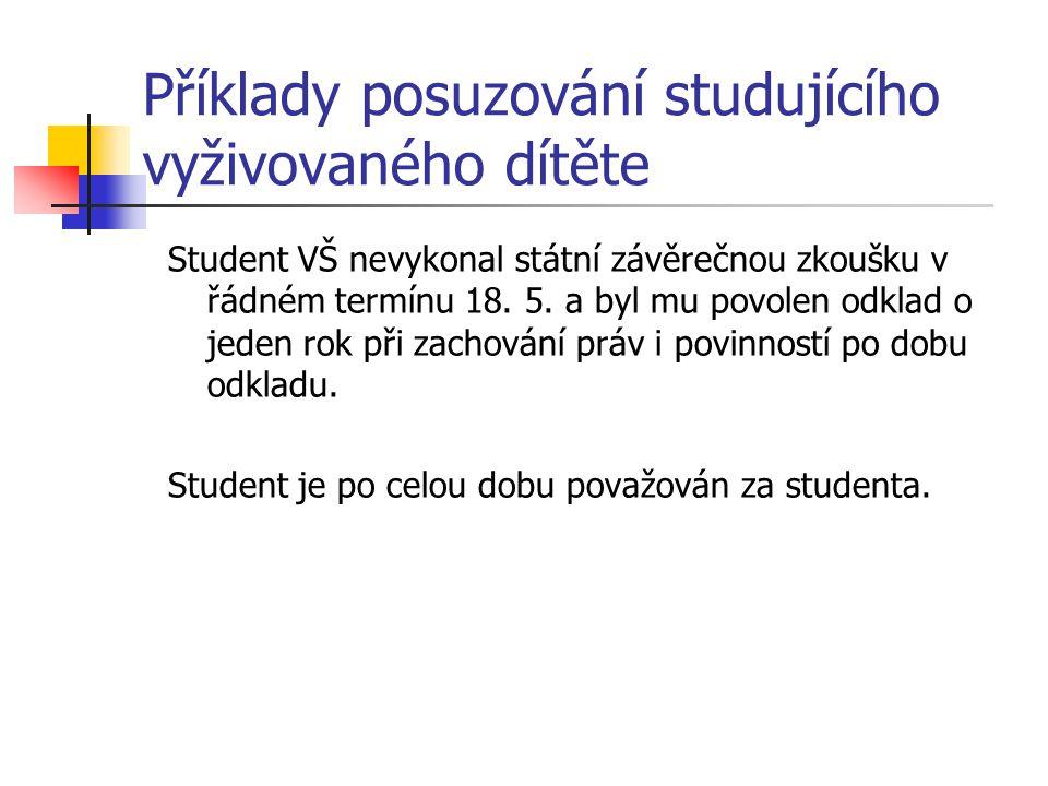 Příklady posuzování studujícího vyživovaného dítěte Student VŠ nevykonal státní závěrečnou zkoušku v řádném termínu 18.