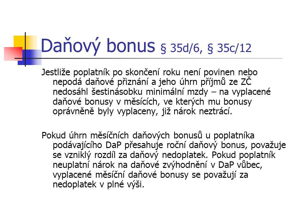 Daňový bonus § 35d/6, § 35c/12 Jestliže poplatník po skončení roku není povinen nebo nepodá daňové přiznání a jeho úhrn příjmů ze ZČ nedosáhl šestinás