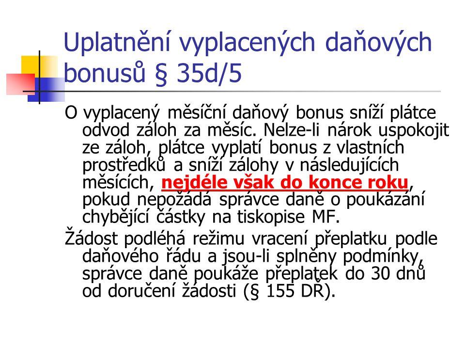 Uplatnění vyplacených daňových bonusů § 35d/5 O vyplacený měsíční daňový bonus sníží plátce odvod záloh za měsíc.