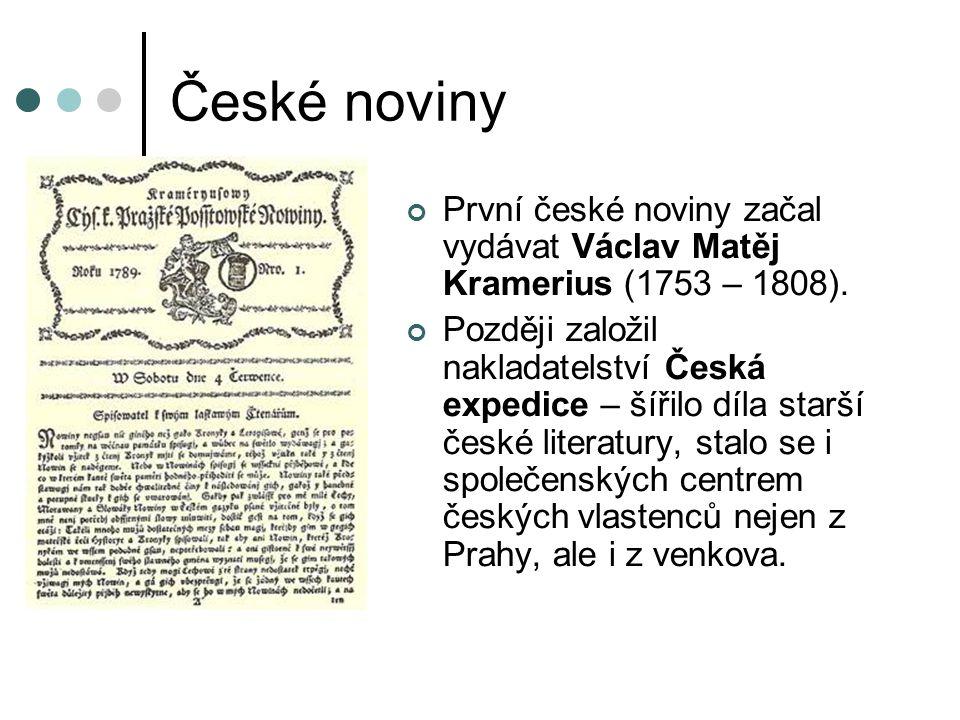 České noviny První české noviny začal vydávat Václav Matěj Kramerius (1753 – 1808).