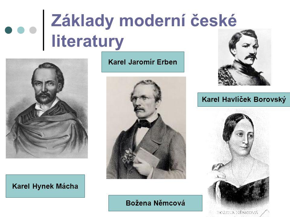 Základy moderní české literatury Karel Hynek Mácha Karel Jaromír Erben Karel Havlíček Borovský Božena Němcová