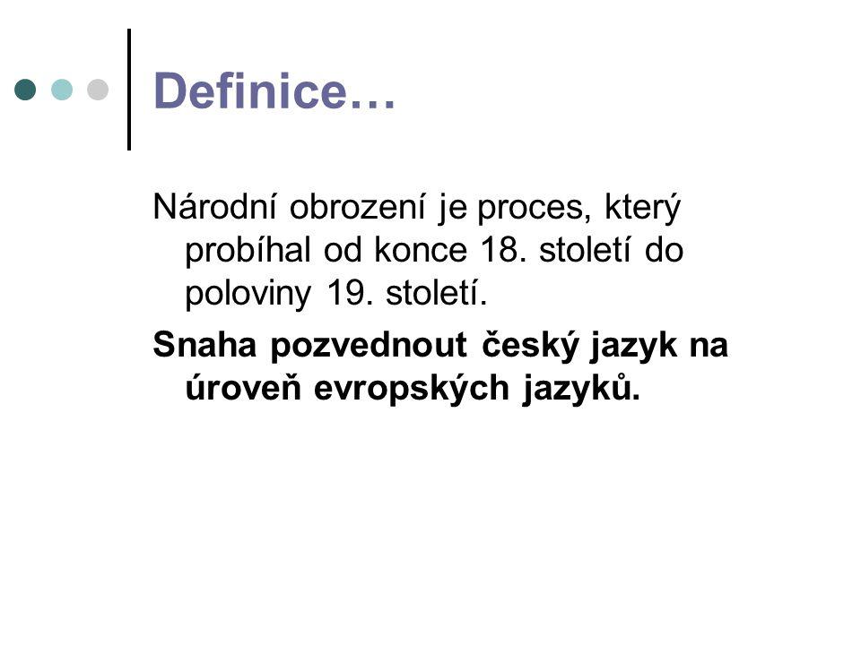 Definice… Národní obrození je proces, který probíhal od konce 18.