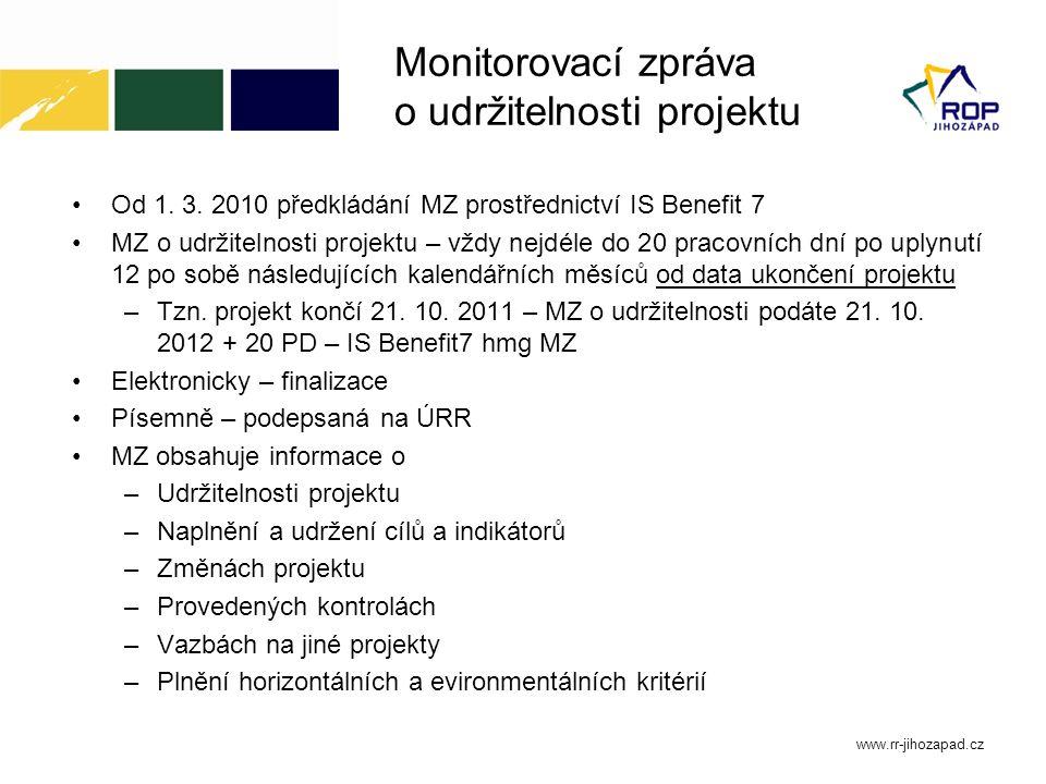 Monitorovací zpráva o udržitelnosti projektu Od 1. 3. 2010 předkládání MZ prostřednictví IS Benefit 7 MZ o udržitelnosti projektu – vždy nejdéle do 20