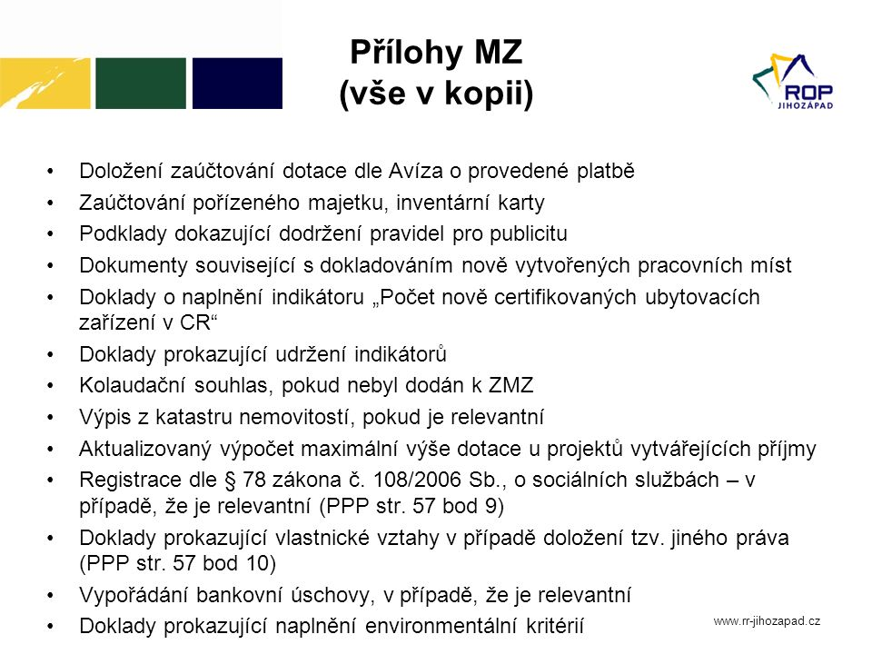 Přílohy MZ (vše v kopii) Doložení zaúčtování dotace dle Avíza o provedené platbě Zaúčtování pořízeného majetku, inventární karty Podklady dokazující d