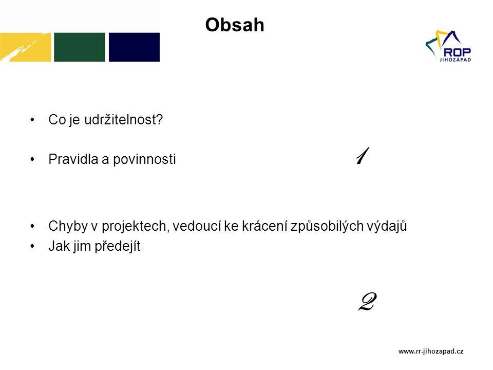 Obsah Co je udržitelnost? Pravidla a povinnosti 1 Chyby v projektech, vedoucí ke krácení způsobilých výdajů Jak jim předejít 2 www.rr-jihozapad.cz