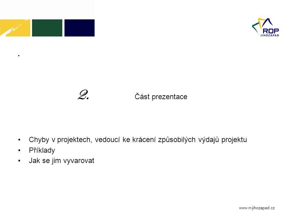 2. Část prezentace Chyby v projektech, vedoucí ke krácení způsobilých výdajů projektu Příklady Jak se jim vyvarovat www.rr-jihozapad.cz