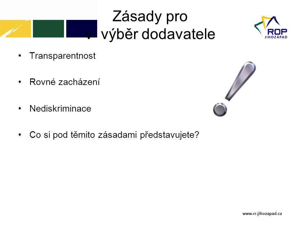 Zásady pro v výběr dodavatele Transparentnost Rovné zacházení Nediskriminace Co si pod těmito zásadami představujete? www.rr-jihozapad.cz