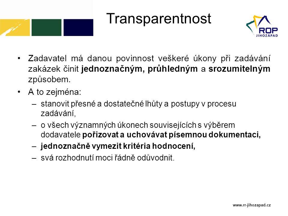 Transparentnost Zadavatel má danou povinnost veškeré úkony při zadávání zakázek činit jednoznačným, průhledným a srozumitelným způsobem. A to zejména: