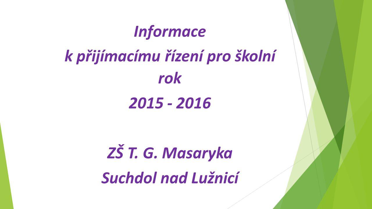 Informace k přijímacímu řízení pro školní rok 2015 - 2016 ZŠ T. G. Masaryka Suchdol nad Lužnicí