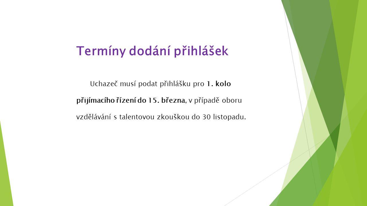 Termíny dodání přihlášek Uchazeč musí podat přihlášku pro 1. kolo přijímacího řízení do 15. března, v případě oboru vzdělávání s talentovou zkouškou d